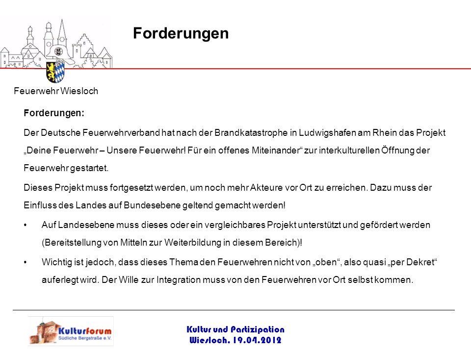 Kultur und Partizipation Wiesloch, 19.04.2012 Feuerwehr Wiesloch Forderungen: Der Deutsche Feuerwehrverband hat nach der Brandkatastrophe in Ludwigsha
