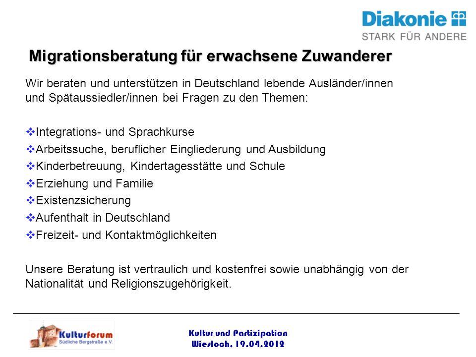 Kultur und Partizipation Wiesloch, 19.04.2012 Wir beraten und unterstützen in Deutschland lebende Ausländer/innen und Spätaussiedler/innen bei Fragen