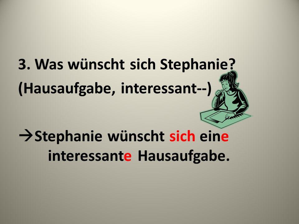 3.Was wünscht sich Stephanie.
