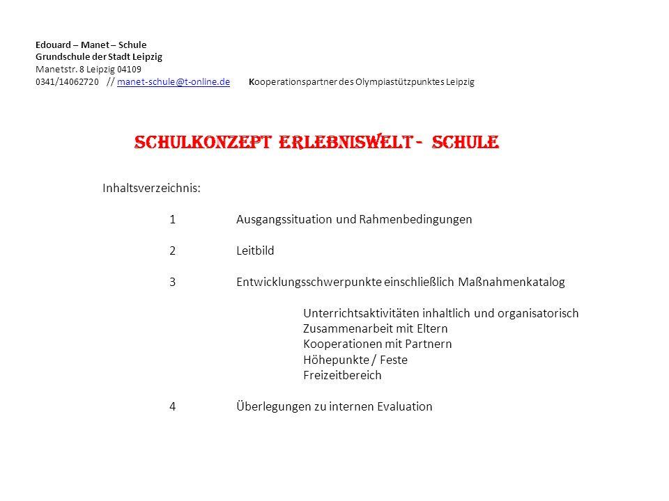 Schulkonzept Erlebniswelt - Schule Inhaltsverzeichnis: 1Ausgangssituation und Rahmenbedingungen 2Leitbild 3Entwicklungsschwerpunkte einschließlich Maß