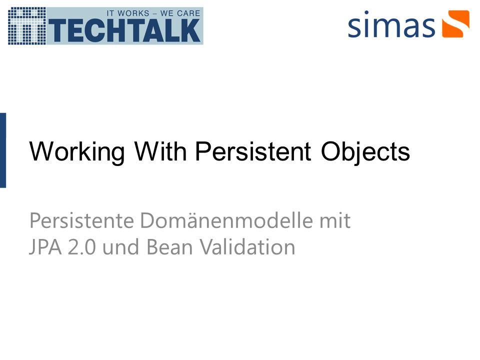 Working With Persistent Objects Persistente Domänenmodelle mit JPA 2.0 und Bean Validation