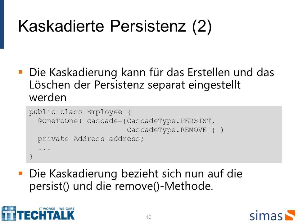 Kaskadierte Persistenz (2) Die Kaskadierung kann für das Erstellen und das Löschen der Persistenz separat eingestellt werden Die Kaskadierung bezieht