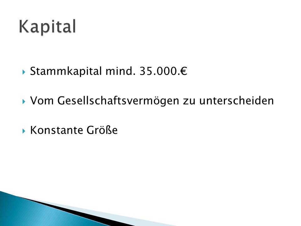Stammkapital mind. 35.000. Vom Gesellschaftsvermögen zu unterscheiden Konstante Größe