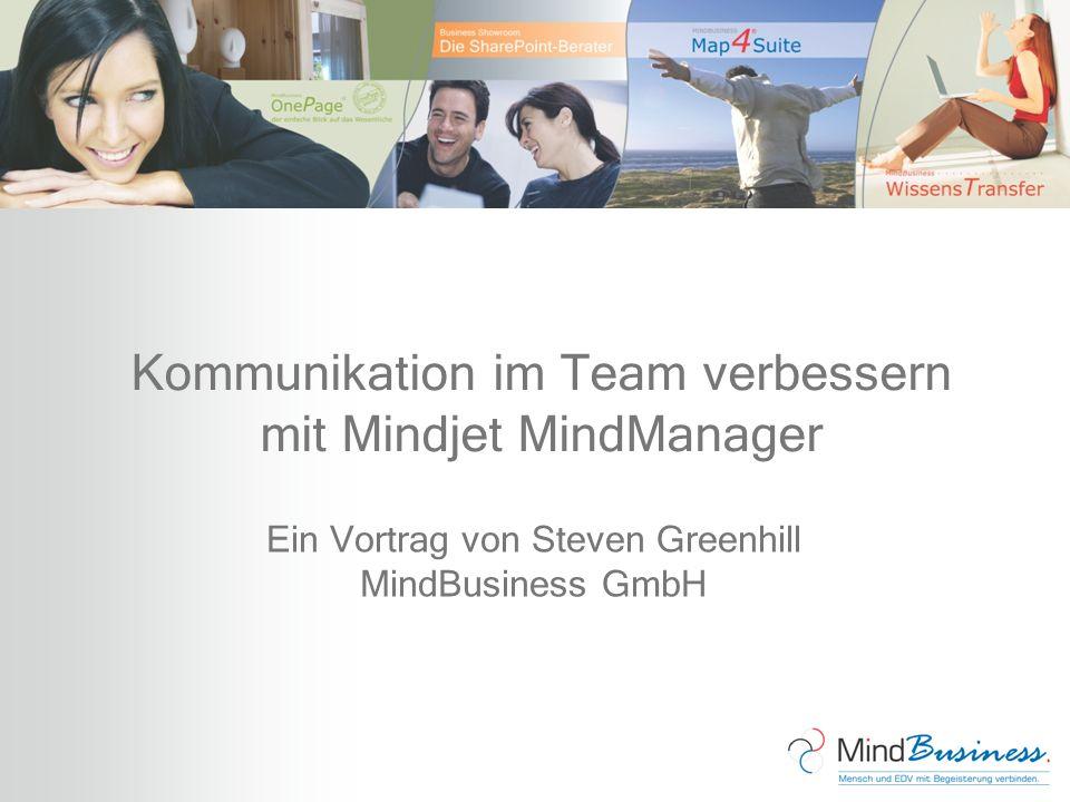 Kommunikation im Team verbessern mit Mindjet MindManager Ein Vortrag von Steven Greenhill MindBusiness GmbH