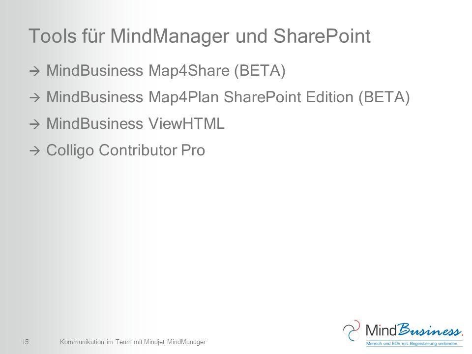 15 Tools für MindManager und SharePoint MindBusiness Map4Share (BETA) MindBusiness Map4Plan SharePoint Edition (BETA) MindBusiness ViewHTML Colligo Co