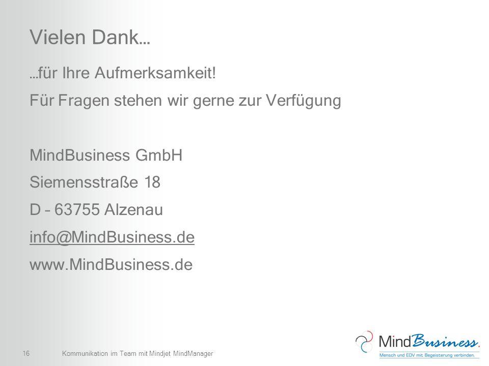 16 Vielen Dank… …für Ihre Aufmerksamkeit! Für Fragen stehen wir gerne zur Verfügung MindBusiness GmbH Siemensstraße 18 D – 63755 Alzenau info@MindBusi