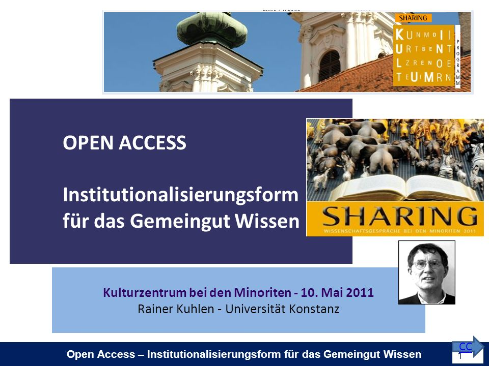 Open Access – Institutionalisierungsform für das Gemeingut Wissen 1 CC Kulturzentrum bei den Minoriten - 10.