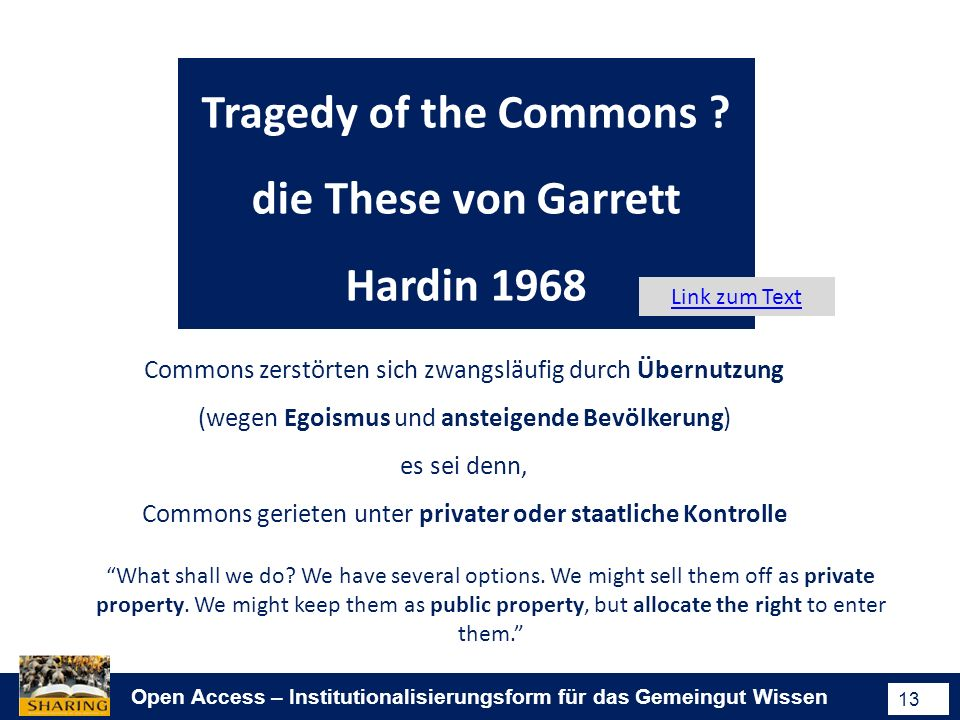 Open Access – Institutionalisierungsform für das Gemeingut Wissen 13 Tragedy of the Commons ? die These von Garrett Hardin 1968 Commons zerstörten sic