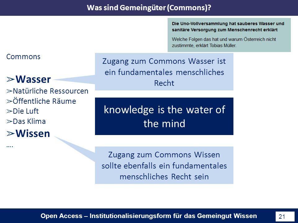 Open Access – Institutionalisierungsform für das Gemeingut Wissen 21 Commons Wasser Natürliche Ressourcen Öffentliche Räume Die Luft Das Klima Wissen ….