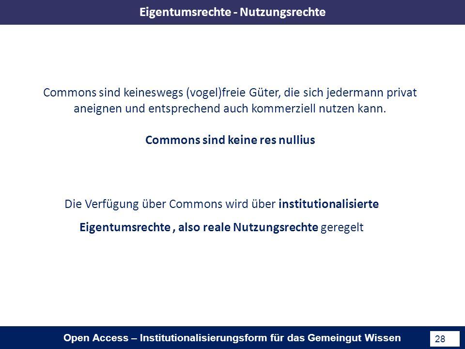 Open Access – Institutionalisierungsform für das Gemeingut Wissen 28 Commons sind keineswegs (vogel)freie Güter, die sich jedermann privat aneignen und entsprechend auch kommerziell nutzen kann.