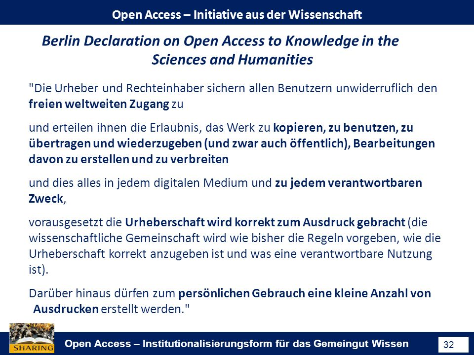 Open Access – Institutionalisierungsform für das Gemeingut Wissen 32 Open Access – Initiative aus der Wissenschaft Berlin Declaration on Open Access t