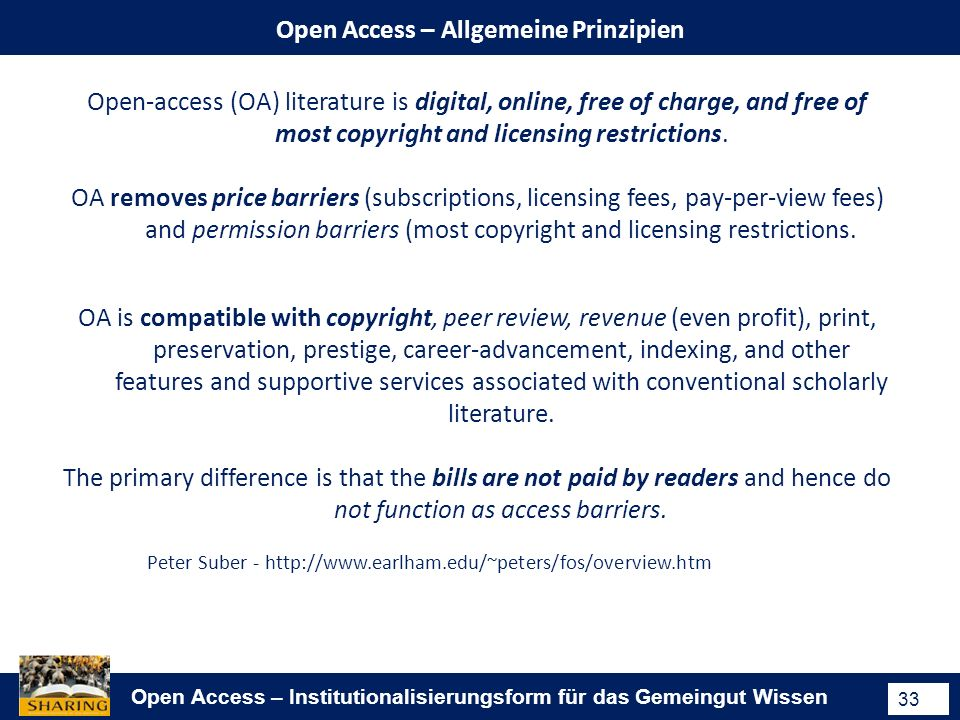 Open Access – Institutionalisierungsform für das Gemeingut Wissen 33 Open Access – Allgemeine Prinzipien Open-access (OA) literature is digital, onlin