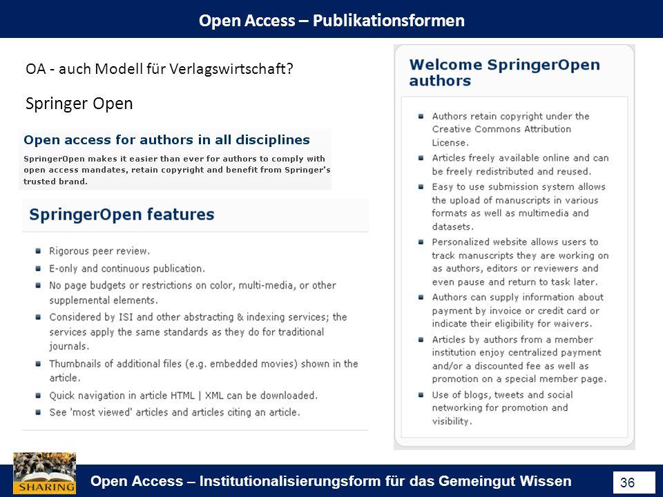 Open Access – Institutionalisierungsform für das Gemeingut Wissen 36 Open Access – Publikationsformen Springer Open OA - auch Modell für Verlagswirtschaft