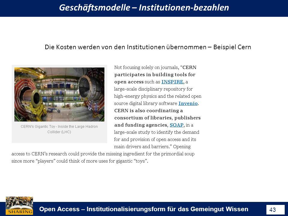 Open Access – Institutionalisierungsform für das Gemeingut Wissen 43 Geschäftsmodelle – Institutionen-bezahlen Die Kosten werden von den Institutionen übernommen – Beispiel Cern