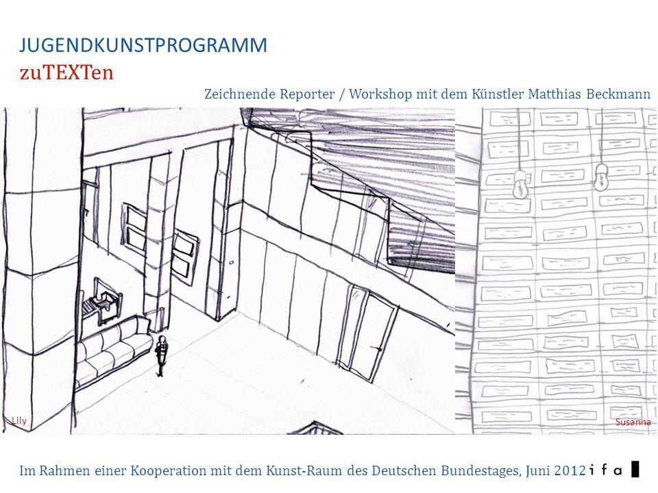 Lily Susanna Im Rahmen einer Kooperation mit dem Kunst-Raum des Deutschen Bundestages, Juni 2012 JUGENDKUNSTPROGRAMM zuTEXTen Zeichnende Reporter / Workshop mit dem Künstler Matthias Beckmann
