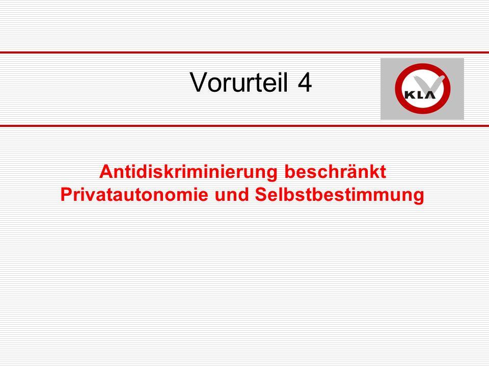 Vorurteil 4 Antidiskriminierung beschränkt Privatautonomie und Selbstbestimmung
