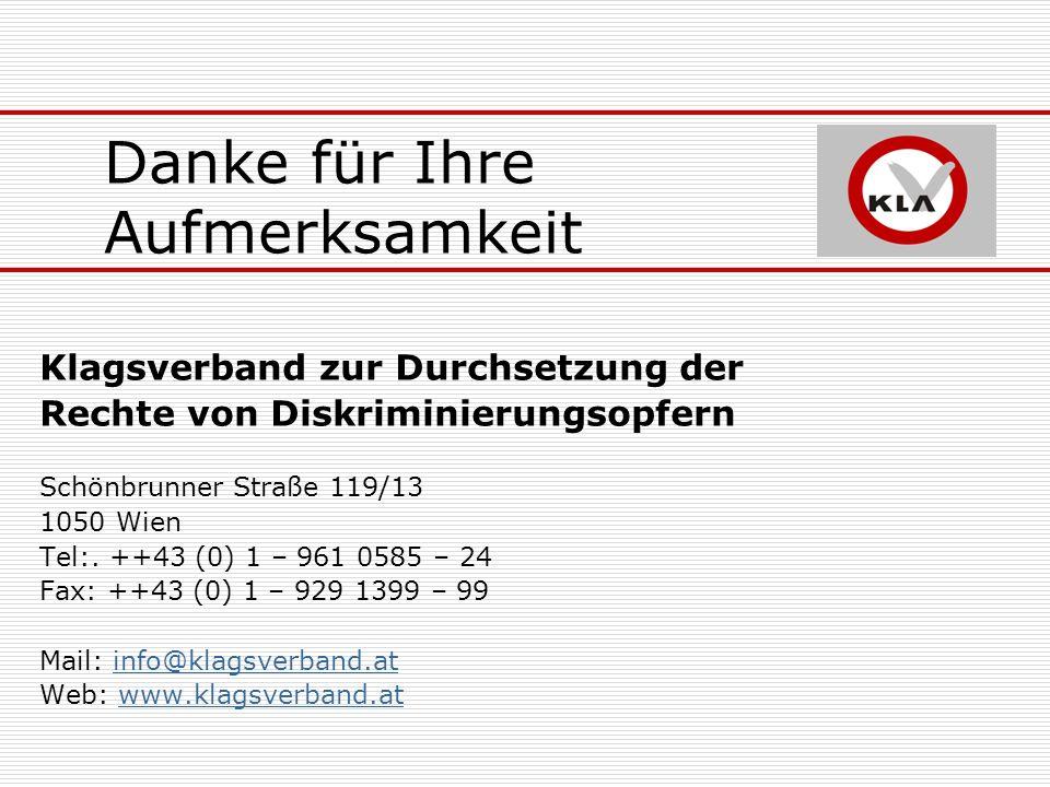 Danke für Ihre Aufmerksamkeit Klagsverband zur Durchsetzung der Rechte von Diskriminierungsopfern Schönbrunner Straße 119/13 1050 Wien Tel:. ++43 (0)