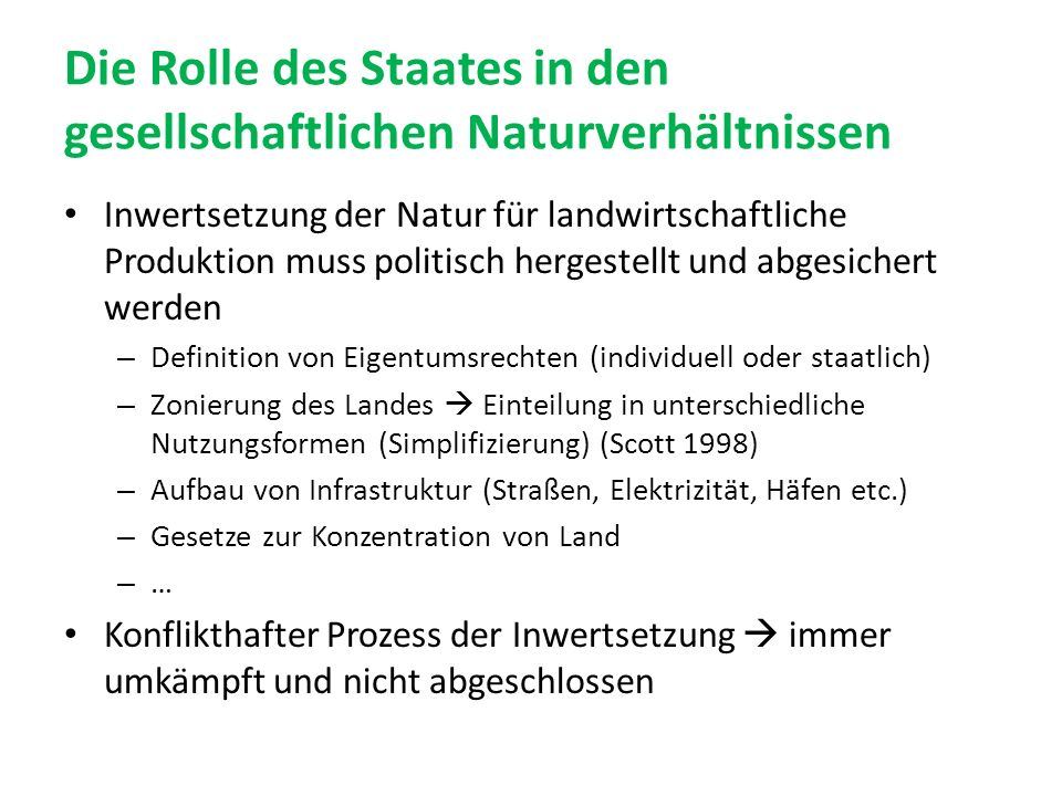 Die Rolle des Staates in den gesellschaftlichen Naturverhältnissen Inwertsetzung der Natur für landwirtschaftliche Produktion muss politisch hergestel