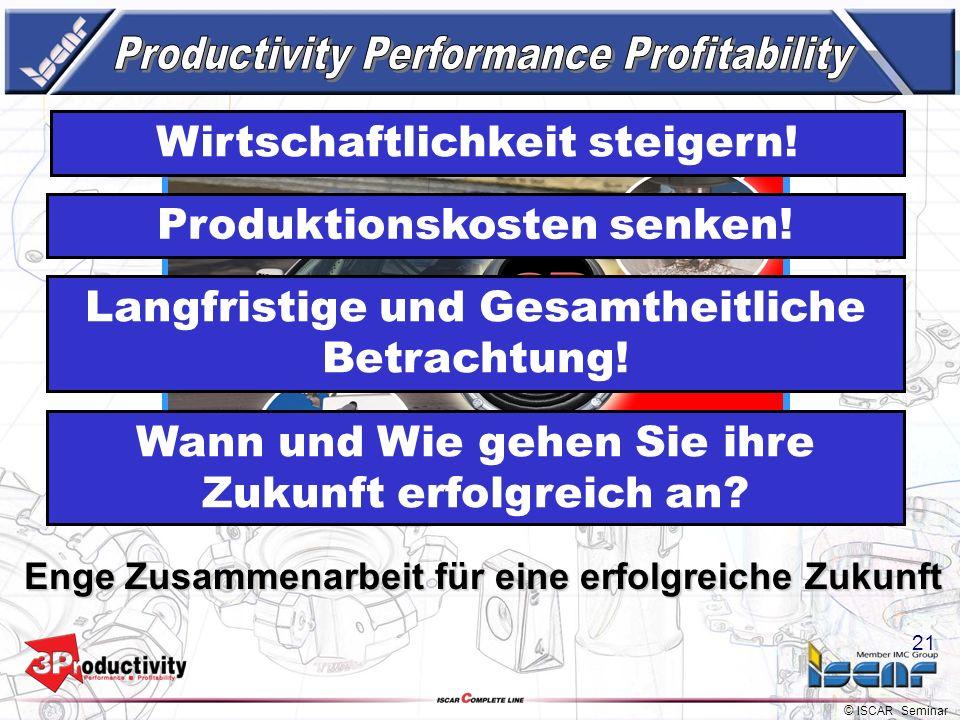 © ISCAR Seminar 20 ISCAR optimiert in enger Zusammenarbeit mit dem Kunden den Bearbeitungsprozess -Bearbeitungszeit: 40 Minuten für 2 Werkstücke: 55%
