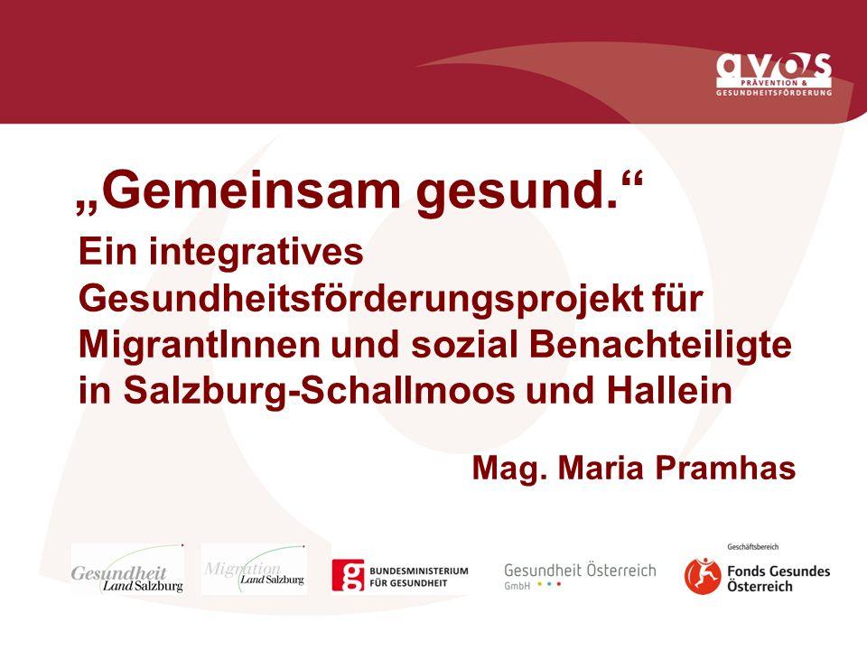 Gemeinsam gesund. Ein integratives Gesundheitsförderungsprojekt für MigrantInnen und sozial Benachteiligte in Salzburg-Schallmoos und Hallein Mag. Mar