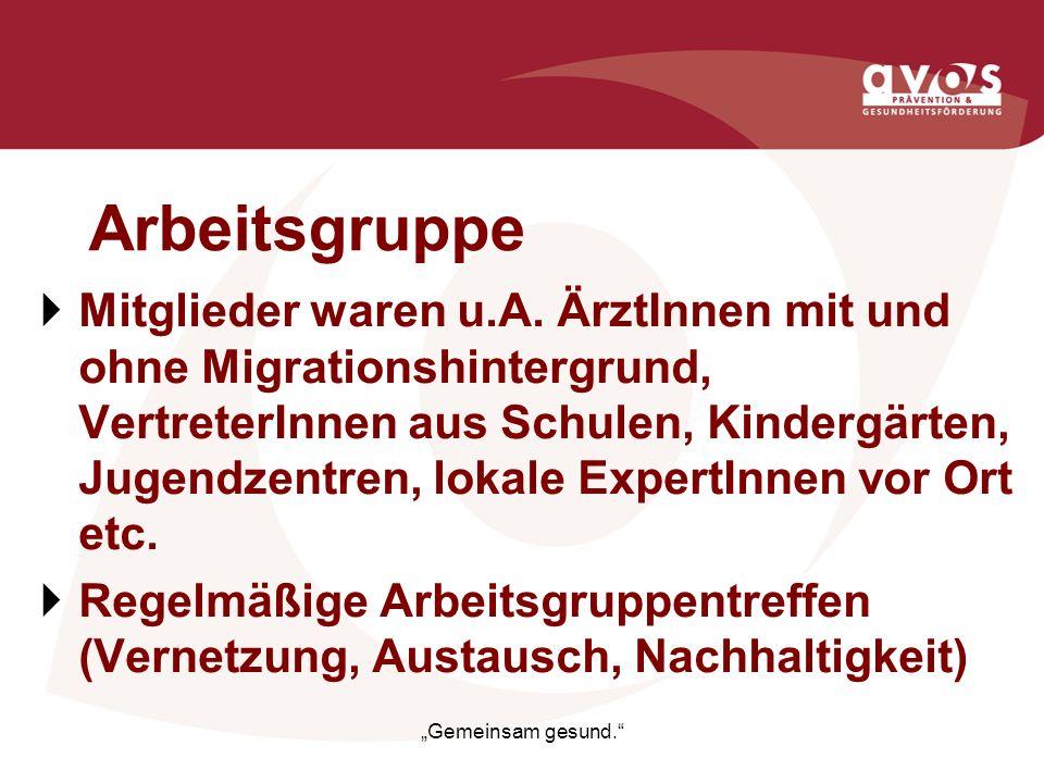 Arbeitsgruppe Mitglieder waren u.A. ÄrztInnen mit und ohne Migrationshintergrund, VertreterInnen aus Schulen, Kindergärten, Jugendzentren, lokale Expe