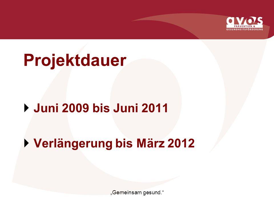 Projektdauer Juni 2009 bis Juni 2011 Verlängerung bis März 2012 Gemeinsam gesund.