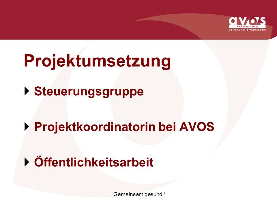 Projektumsetzung Steuerungsgruppe Projektkoordinatorin bei AVOS Öffentlichkeitsarbeit Gemeinsam gesund.