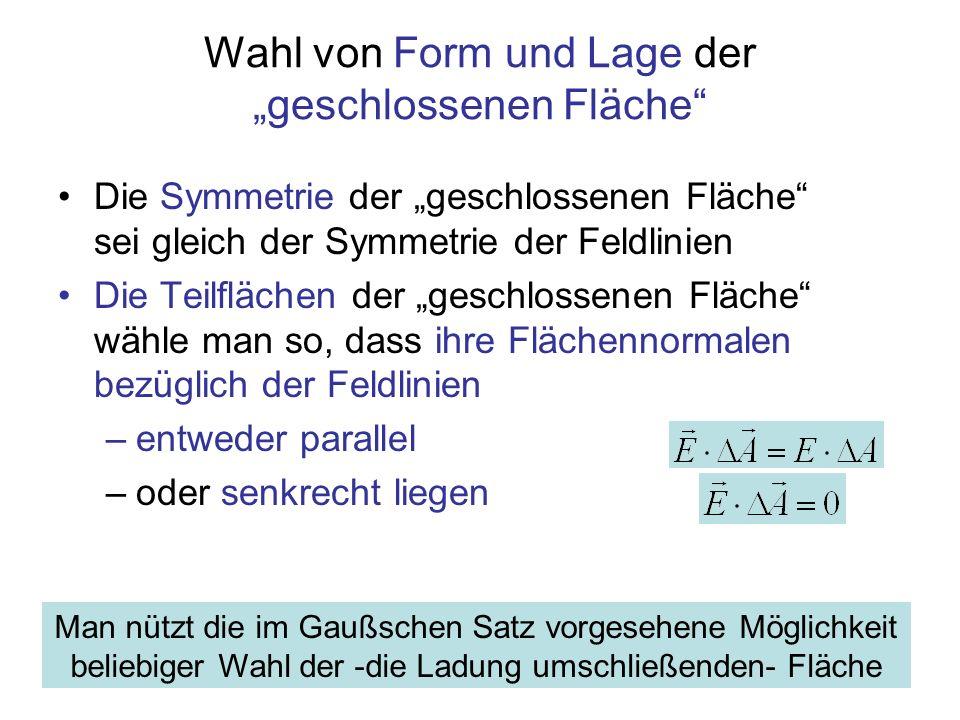 Wahl von Form und Lage der geschlossenen Fläche Die Symmetrie der geschlossenen Fläche sei gleich der Symmetrie der Feldlinien Die Teilflächen der ges