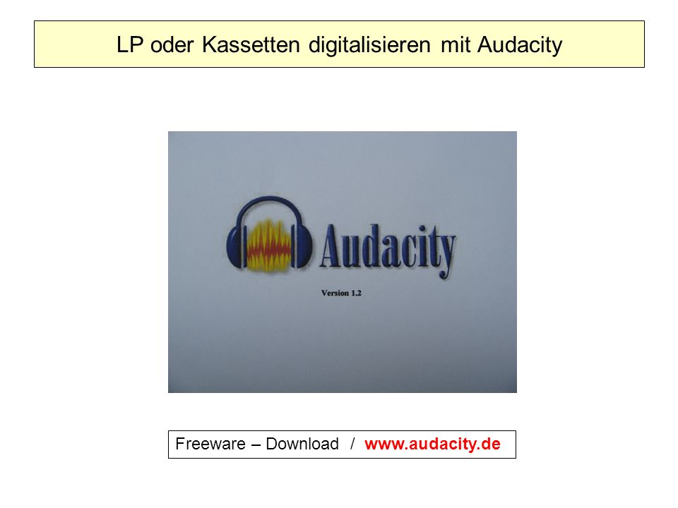 LP oder Kassetten digitalisieren mit Audacity Freeware – Download / www.audacity.de