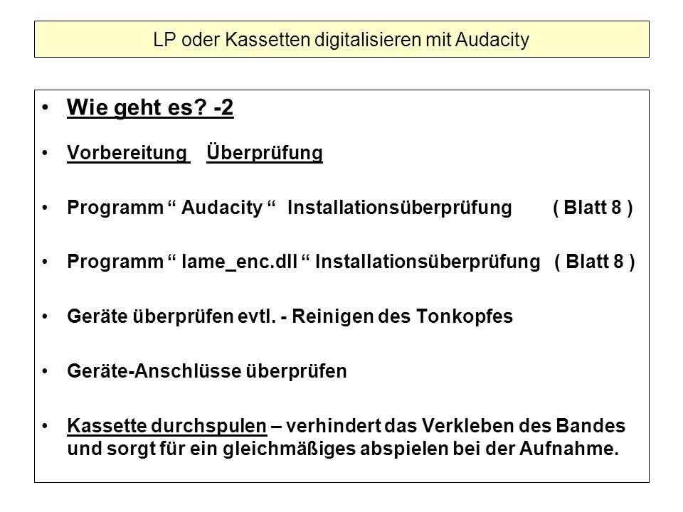 Wie geht es? -2 Vorbereitung Überprüfung Programm Audacity Installationsüberprüfung ( Blatt 8 ) Programm lame_enc.dll Installationsüberprüfung ( Blatt