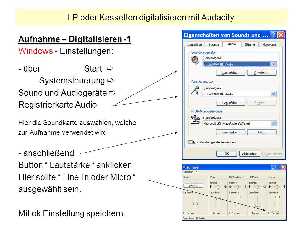 Aufnahme – Digitalisieren -1 Windows - Einstellungen: - über Start Systemsteuerung Sound und Audiogeräte Registrierkarte Audio Hier die Soundkarte aus