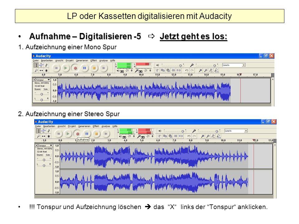 Aufnahme – Digitalisieren -5 Jetzt geht es los:Aufnahme – Digitalisieren -5 Jetzt geht es los: 1. Aufzeichnung einer Mono Spur 2. Aufzeichnung einer S