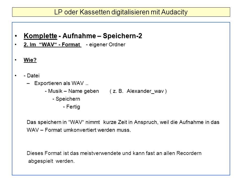 Komplette - Aufnahme – Speichern-2Komplette - Aufnahme – Speichern-2 2. Im WAV - Format - eigener Ordner2. Im WAV - Format - eigener Ordner Wie?Wie? -