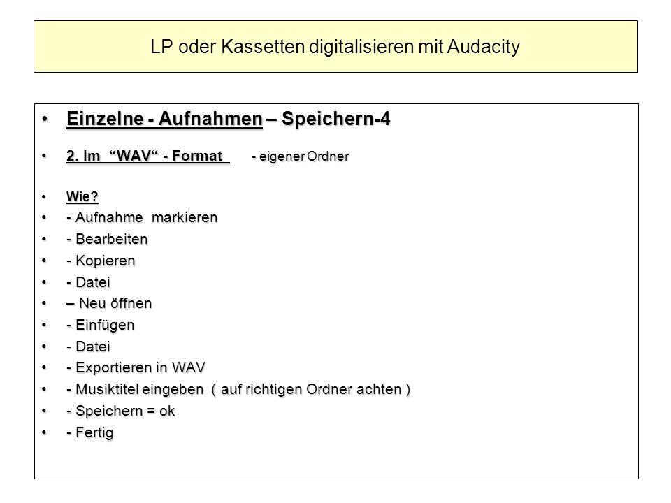 Einzelne - Aufnahmen – Speichern-4Einzelne - Aufnahmen – Speichern-4 2. Im WAV - Format - eigener Ordner2. Im WAV - Format - eigener Ordner Wie?Wie? -