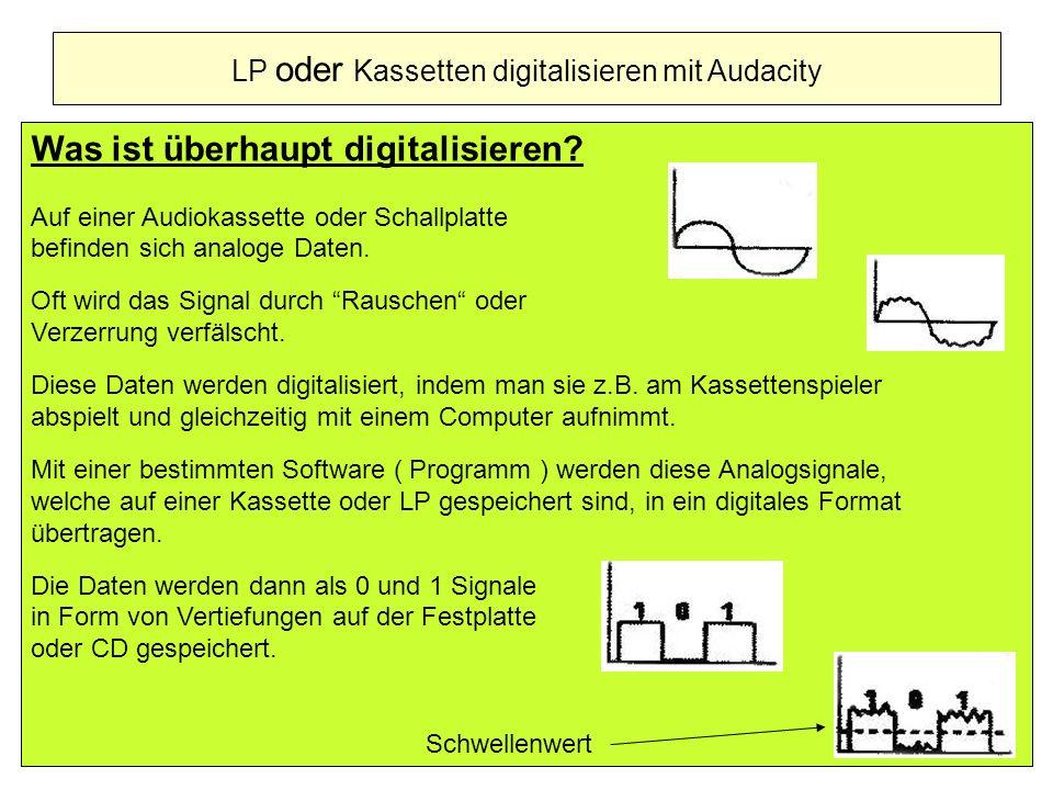 Was ist überhaupt digitalisieren? Auf einer Audiokassette oder Schallplatte befinden sich analoge Daten. Oft wird das Signal durch Rauschen oder Verze