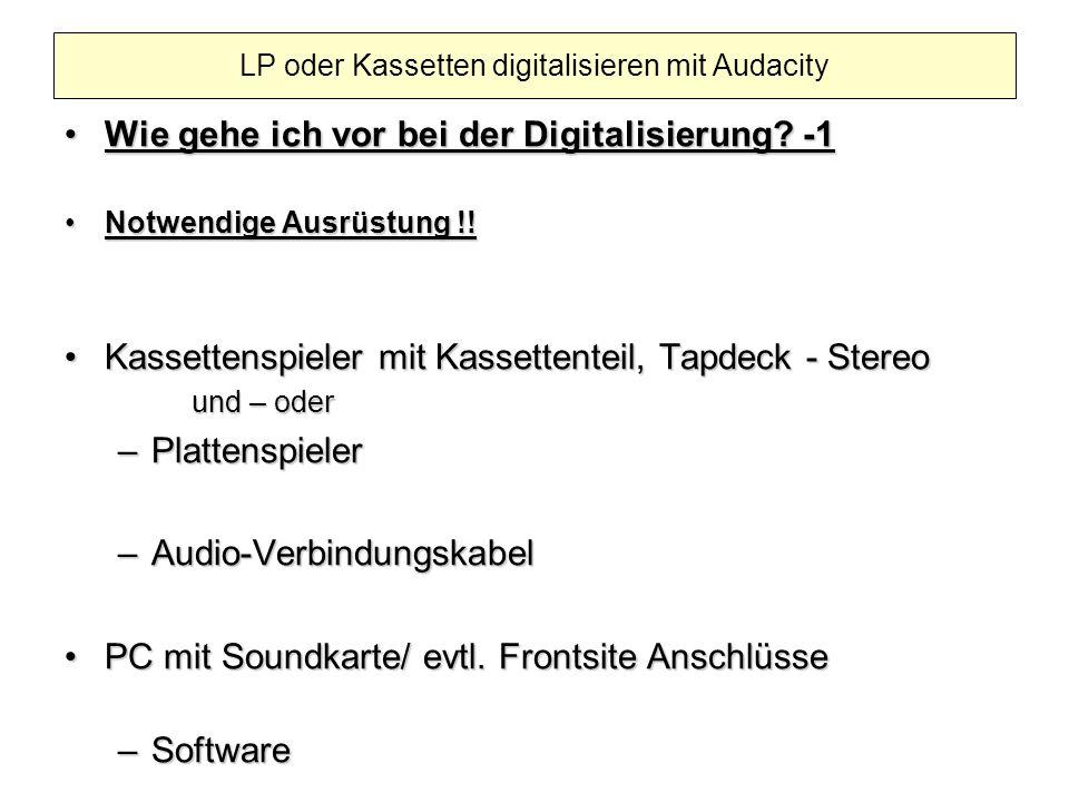Wie gehe ich vor bei der Digitalisierung? -1Wie gehe ich vor bei der Digitalisierung? -1 Notwendige Ausrüstung !!Notwendige Ausrüstung !! Kassettenspi