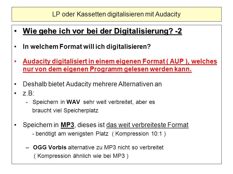 Wie gehe ich vor bei der Digitalisierung? -2Wie gehe ich vor bei der Digitalisierung? -2 In welchem Format will ich digitalisieren? Audacity digitalis