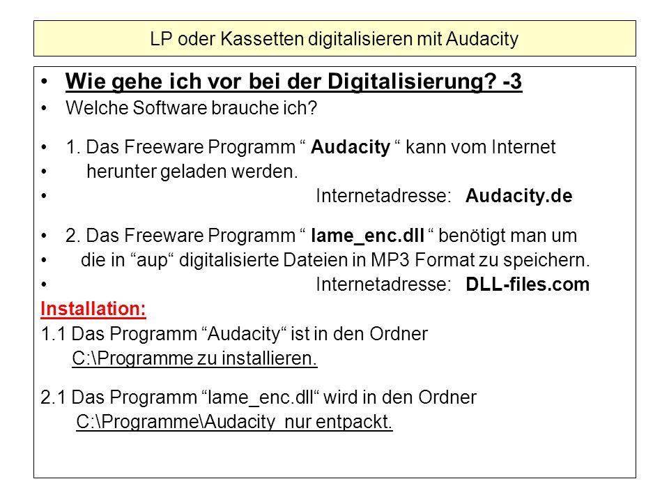 Wie gehe ich vor bei der Digitalisierung? -3 Welche Software brauche ich? 1. Das Freeware Programm Audacity kann vom Internet herunter geladen werden.