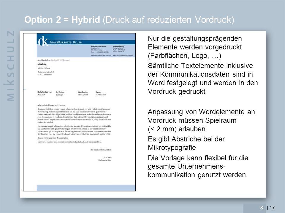 | 17 9 Option 2 = Hybrid (Druck auf reduzierten Vordruck) Vorteile Hohe Gestaltungsfreiheit Hohe Gestaltungsqualität Farbsicherheit SW-Drucker Schnelligkeit Bedingt onlinetauglich Flexibel als 1./2.