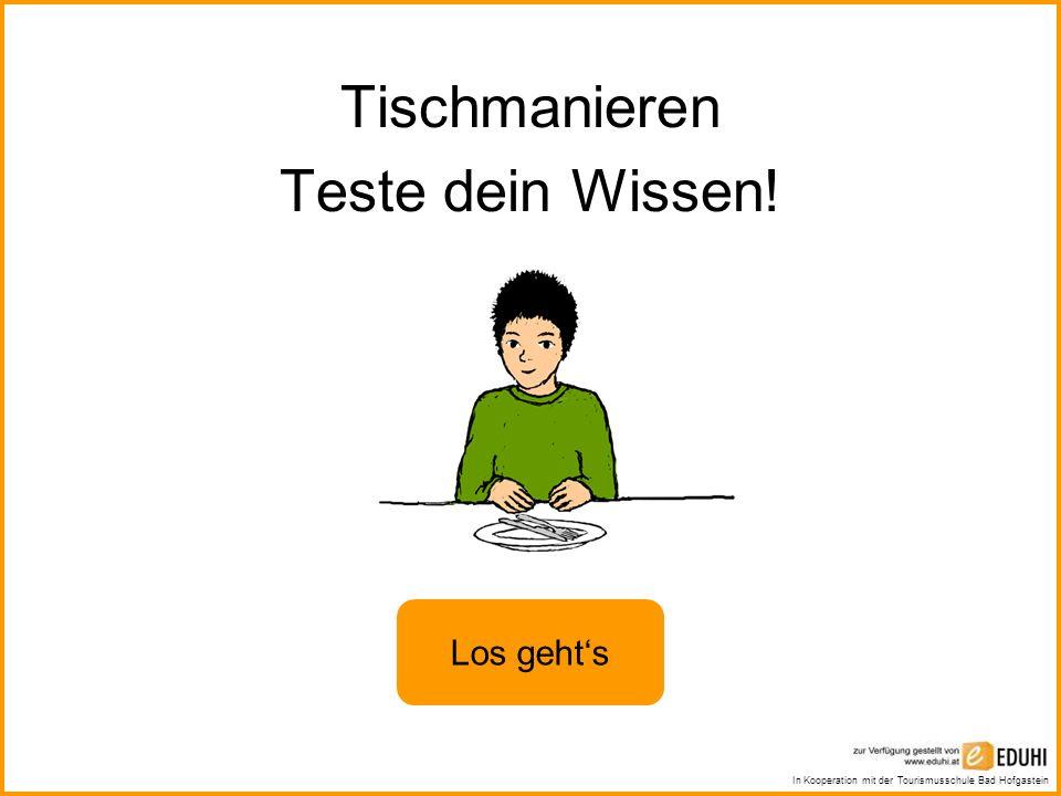 In Kooperation mit der Tourismusschule Bad Hofgastein Tischmanieren Teste dein Wissen! Los gehts