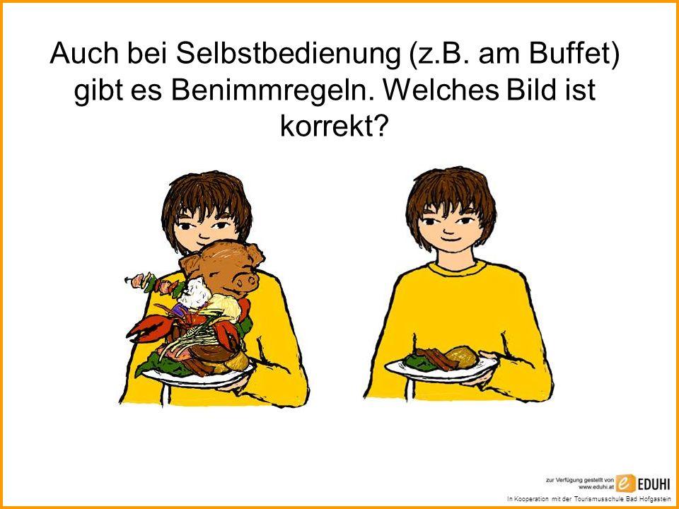 In Kooperation mit der Tourismusschule Bad Hofgastein Auch bei Selbstbedienung (z.B. am Buffet) gibt es Benimmregeln. Welches Bild ist korrekt?