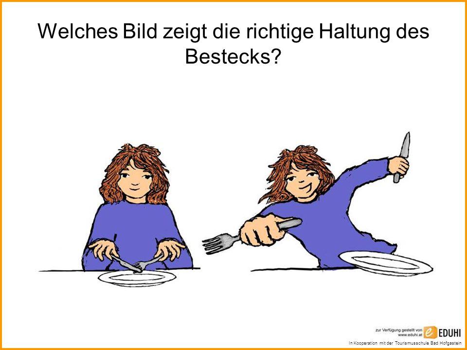 In Kooperation mit der Tourismusschule Bad Hofgastein Welches Bild zeigt die richtige Haltung des Bestecks?