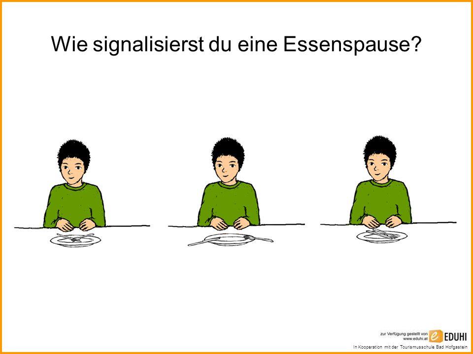 In Kooperation mit der Tourismusschule Bad Hofgastein Wie beendest du das Essen?