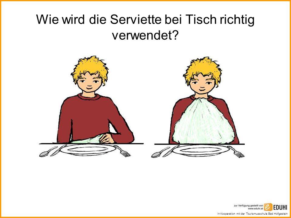 In Kooperation mit der Tourismusschule Bad Hofgastein Wie wird die Serviette bei Tisch richtig verwendet?