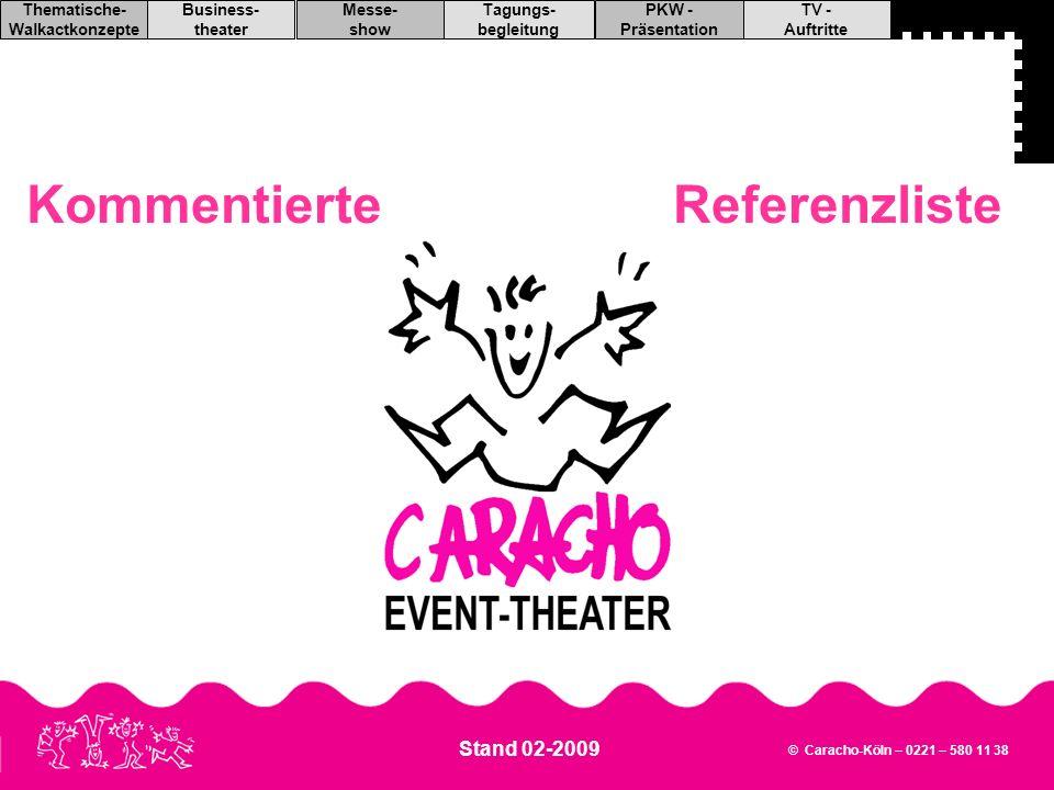 TV - Auftritte PKW - Präsentation Tagungs- begleitung Messe- show Business- theater Thematische- Walkactkonzepte © Caracho-Köln – 0221 – 580 11 38 Kommentierte Referenzliste Caracho gibt es nun schon seit fast 20 Jahren.