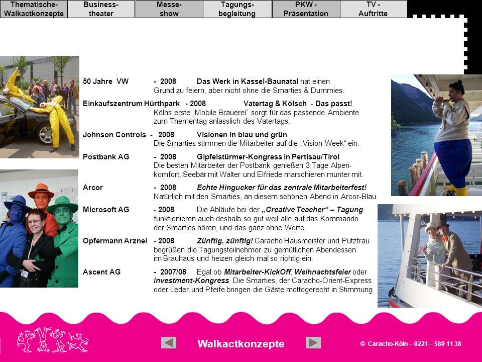© Caracho-Köln – 0221 – 580 11 38 TV - Auftritte PKW - Präsentation Tagungs- begleitung Messe- show Business- theater Thematische- Walkactkonzepte Messe - Shows Speziell entwickelte Messeshows Eine weitere Option, Ihren Messestand gewinnend in Szene zu setzen, ist die Bühnenpräsentation.