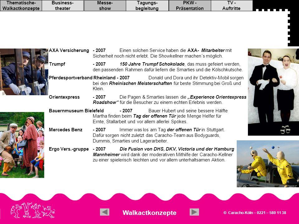 © Caracho-Köln – 0221 – 580 11 38 TV - Auftritte PKW - Präsentation Tagungs- begleitung Messe- show Business- theater Thematische- Walkactkonzepte Brill GAFA 2002/2004 Halfen Bautec `00/`02`: Bauma `01/`03) MVV Energie AG Hannover Messe `02 Tesion CeBIT `01 PAX Sicherheitsfenster div.