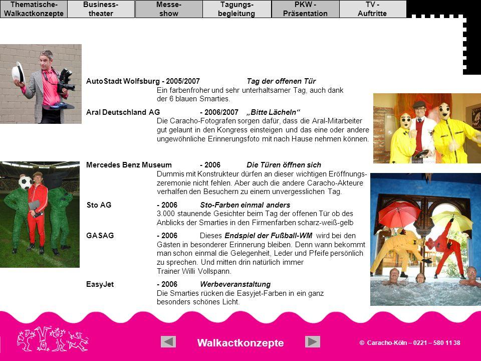 © Caracho-Köln – 0221 – 580 11 38 TV - Auftritte PKW - Präsentation Tagungs- begleitung Messe- show Business- theater Thematische- Walkactkonzepte Tagungsbegleitung Caracho hat in den letzten Jahren des öfteren Tagungen, Mitarbeiterschulungen oder Kongresse einzelner Unternehmen begleitet.
