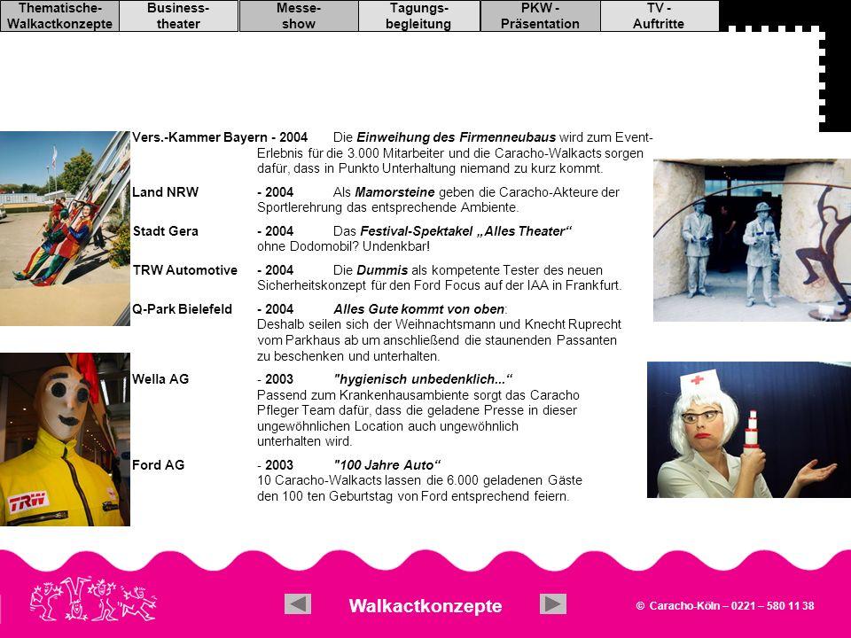 © Caracho-Köln – 0221 – 580 11 38 TV - Auftritte PKW - Präsentation Tagungs- begleitung Messe- show Business- theater Thematische- Walkactkonzepte PKW - Auftritte