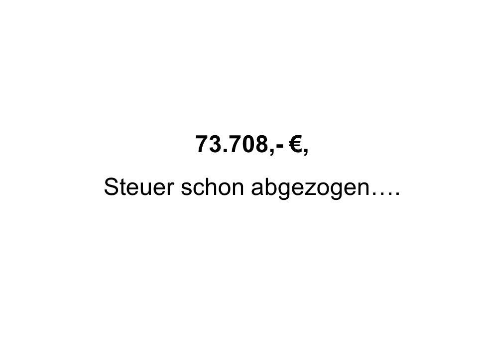 73.708,-, Steuer schon abgezogen….